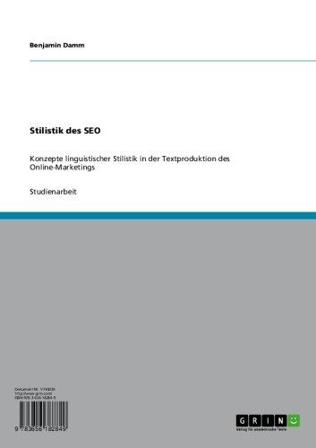 Stilistik des SEO: Konzepte linguistischer Stilistik in der Textproduktion des Online-Marketings