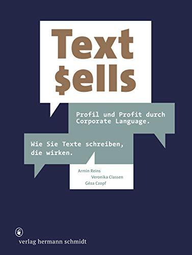 Text sells: Profil und Profit von Corporate Language. Wie Sie Texte schreiben, die wirken.